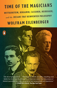 Time of the Magicians: Wittgenstein, Benjamin, Cassirer, Heidegger, and the Decade That Reinvented Philosophy