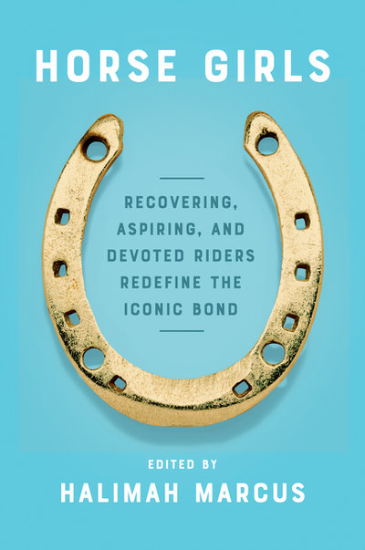 Horse Girls: Recovering, Aspiring, and Devoted Riders Redefine the Iconic Bond