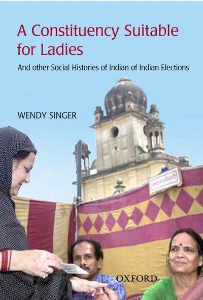 Constituency Suitable for Ladies : And Other Social Histories of Indian Election