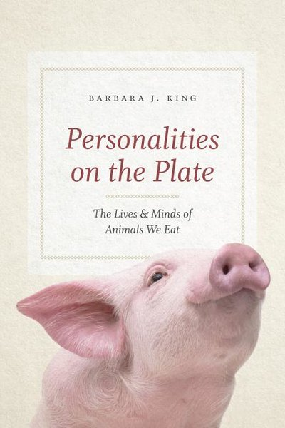 Personalities on the Plate: The Lives and Minds of Animals We Eat