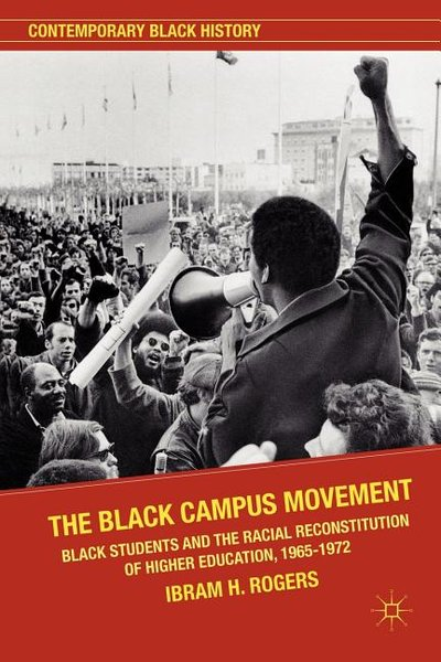 Black Campus Movement: Black Students and the Racial Reconstitution of Higher Education, 1965-1972 (2012)
