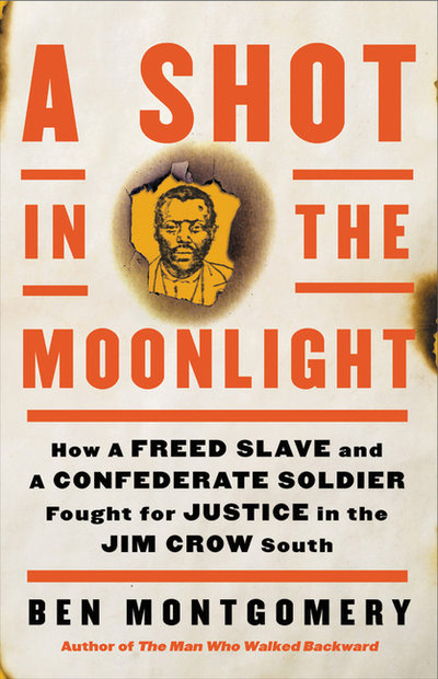 Shot in the Moonlight: How a Freed Slave and a Confederate Soldier Fought for Justice in the Jim Crow South