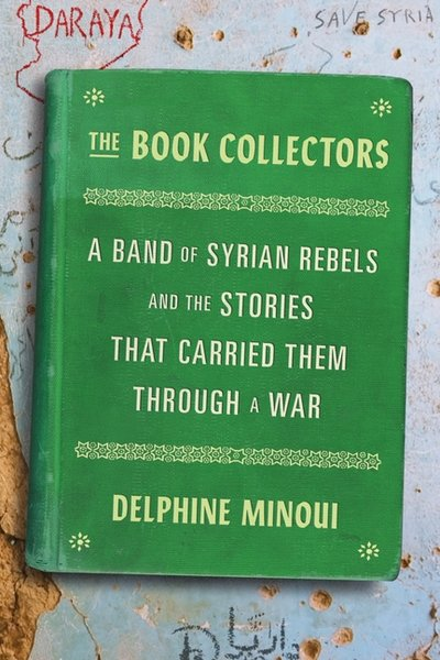 Book Collectors: A Band of Syrian Rebels and the Stories That Carried Them Through a War