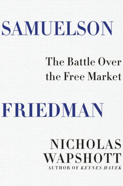 Samuelson Friedman: The Battle Over the Free Market