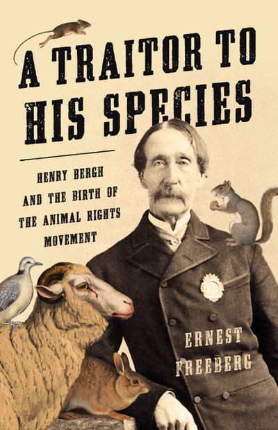 Traitor to His Species: Henry Bergh and the Birth of the Animal Rights Movement