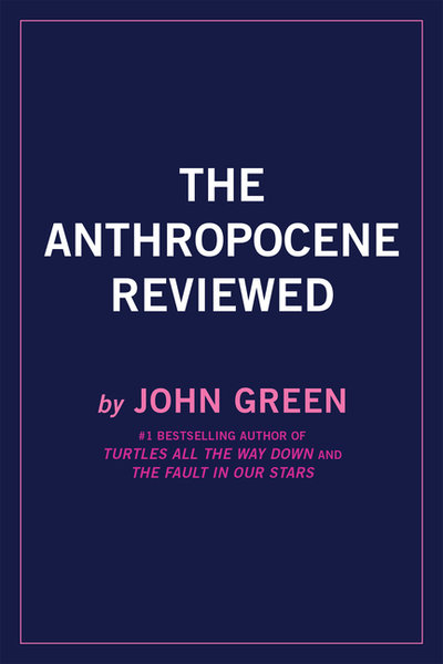 Anthropocene Reviewed (Signed Edition): Essays on a Human-Centered Planet