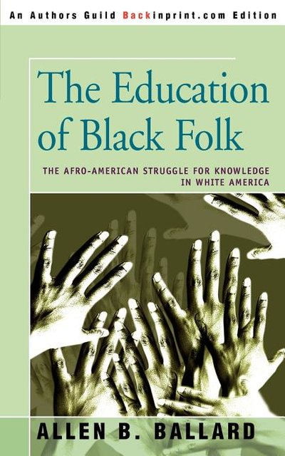 Education of Black Folk: The Afro-American Struggle for Knowledge in White America