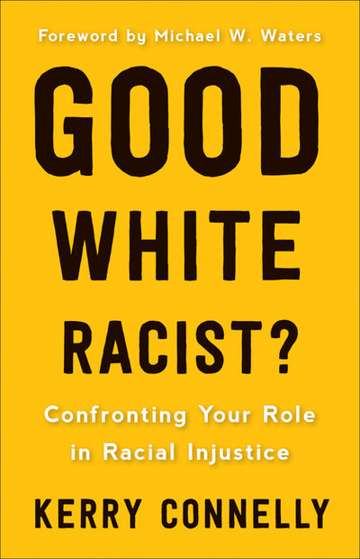 Good White Racist?: Confronting Your Role in Racial Injustice