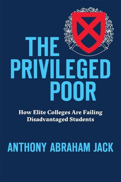 Privileged Poor: How Elite Colleges Are Failing Disadvantaged Students