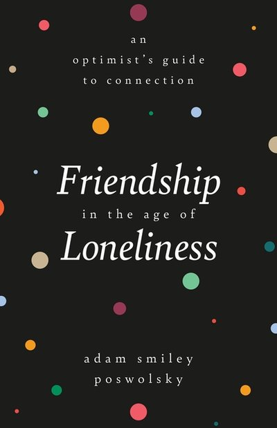 Friendship in the Age of Loneliness