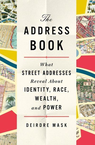 Address Book: What Street Addresses Reveal about Identity, Race, Wealth, and Power