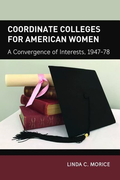 Coordinate Colleges for American Women: A Convergence of Interests, 1947-78