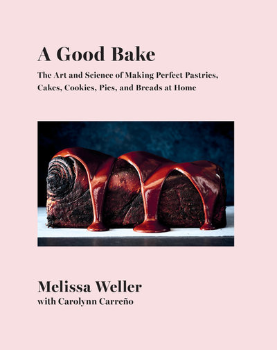 Good Bake: The Art and Science of Making Perfect Pastries, Cakes, Cookies, Pies, and Breads at Home: A Cookbook