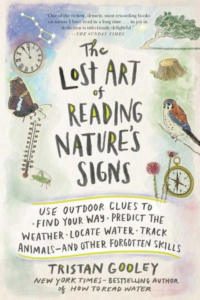 Lost Art of Reading Nature's Signs: Use Outdoor Clues to Find Your Way, Predict the Weather, Locate Water, Track Animals and Other Forgotten Skills