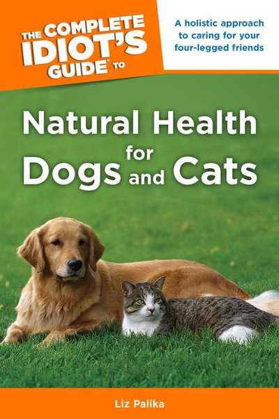 Complete Idiot's Guide to Natural Health for Dogs and Cats