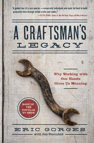 Craftsman's Legacy: Why Working with Our Hands Gives Us Meaning