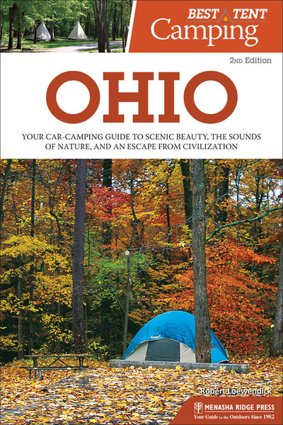 Best Tent Camping: Ohio: Your Car-Camping Guide to Scenic Beauty, the Sounds of Nature, and an Escape from Civilization (Revised)