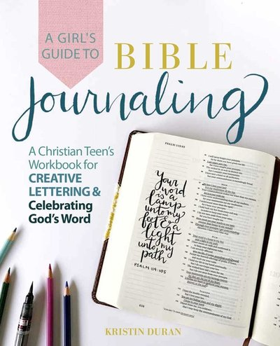 Girl's Guide to Bible Journaling: A Christian Teen's Workbook for Creative Lettering and Celebrating God's Word