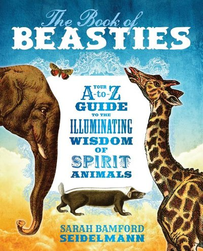 Book of Beasties: Your A-To-Z Guide to the Illuminating Wisdom of Spirit Animals