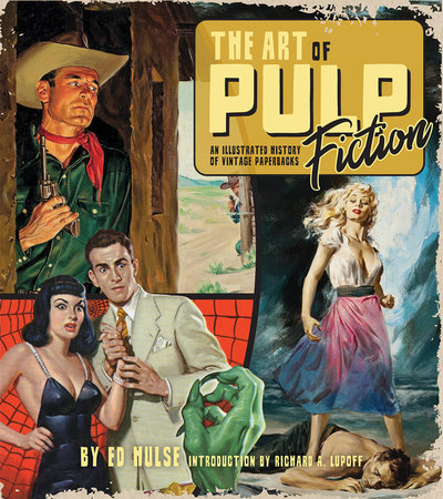 Art of Pulp Fiction: An Illustrated History of Vintage Paperbacks