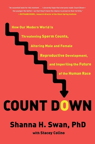 Count Down: How Our Modern World Is Threatening Sperm Counts, Altering Male and Female Reproductive Development, and Imperiling th