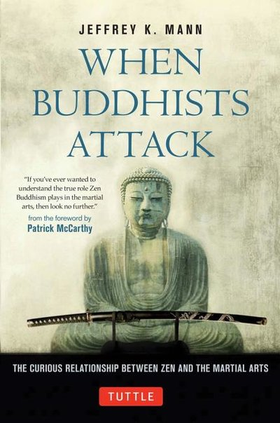 When Buddhists Attack:: The Curious Relationship Between Zen and the Martial Arts